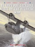 : US Navy PBY Catalina Units of the Atlantic War (Combat Aircraft)