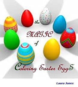 The Magic of Coloring Easter Eggs - Kindle edition by Laura ...