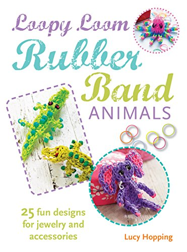 Loopy Loom Rubber Band Animals: 25 fun designs for jewelry and accessories]()