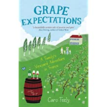 Grape Expectations: A Family's Vineyard Adventure in France (The Caro Feely Wine Collection)