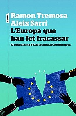 LEuropa que han fet fracassar: El centralisme dEstat contra la Unió Europea P.VISIONS: Amazon.es: Tremosa, Ramon, Sarri i Camargo, Aleix: Libros