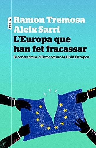 L'Europa que han fet fracassar: El centralisme d'Estat contra la Unió Europea