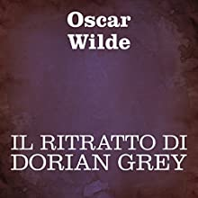 Il ritratto di Dorian Grey [The Picture of Dorian Grey] Audiobook by Oscar Wilde Narrated by Silvia Cecchini