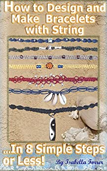 How to Design and Make Bracelets with String.In 8 Simple Steps or Less!