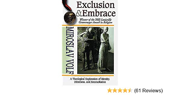 Exclusion embrace a theological exploration of identity exclusion embrace a theological exploration of identity otherness and reconciliation kindle edition by miroslav volf religion spirituality kindle fandeluxe Choice Image