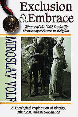 Exclusion & Embrace: A Theological Exploration of Identity, Otherness, and Reconciliation by [Volf, Miroslav]