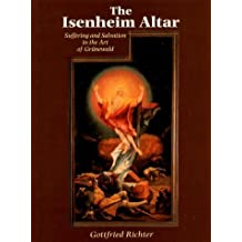 The Isenheim Altar: Suffering and Salvation in the Art of Grunewald by Gottfried Richter (1999-03-02)