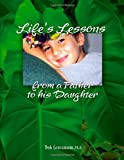 Life's Lessons from a Father to His Daughter, Bob Grossmann, 1412002605