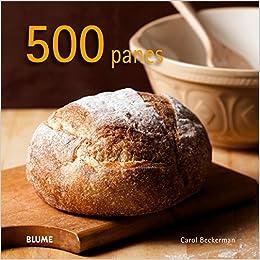 500 Panes: Amazon.es: Carol Beckerman, Ana María Pérez Martínez, Cristina Rodríguez Fischer, Cristóbal Barber Casasnovas: Libros