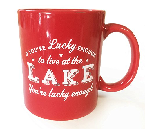 Lake House Coffee Mug- If You're Lucky Enough to Live At the Lake, You're Lucky (Lake Coffee Mug)