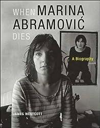 When Marina Abramovic Dies: A Biography