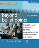 Beyond Bullet Points, 3rd Edition: Using Microsoft PowerPoint to Create Presentations That Inform, Motivate, and Inspire (3rd Edition) (Business Skills)