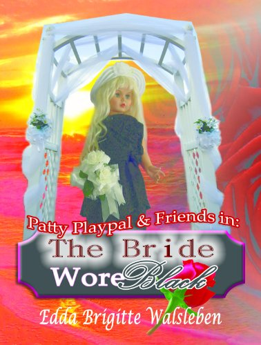 - Patty Playpal & Friends in: The Bride Wore Black