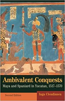 Ambivalent Conquests: Maya And Spaniard In Yucatan, 1517–1570 por Inga Clendinnen