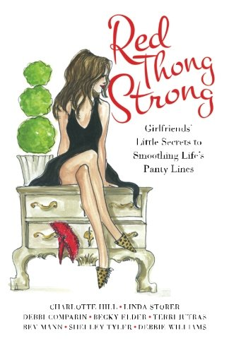 (Red Thong Strong: Girlfriends' Little Secrets to Smoothing Life's Panty Lines)