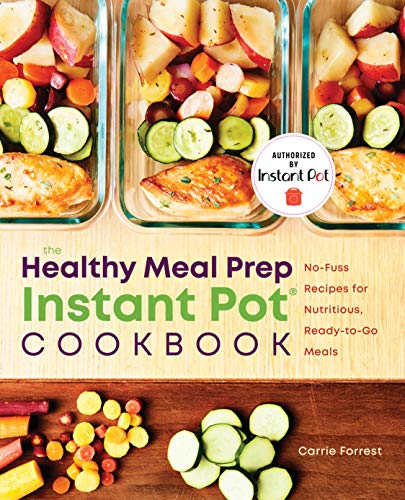 Book Cover: Healthy Meal Prep Instant Pot® Cookbook: No-Fuss Recipes for Nutritious, Ready-to-Go Meals