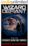 Wizard Defiant (Intergalactic Wizard Scout Chronicles Book 1)