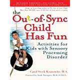 The Out-of-Sync Child Has Fun, Revised Edition: Activities for Kids with Sensory Processing Disorder (The Out-of-Sync Child S