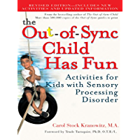 The Out-of-Sync Child Has Fun, Revised Edition: Activities for Kids with Sensory Processing Disorder (The Out-of-Sync…