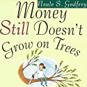 Money Still Doesn't Grow on Trees: A Parent's Guide to Raising Financially Responsible Teenagers and Young Adults Audiobook by Neale Godfrey Narrated by Elisa Carlson