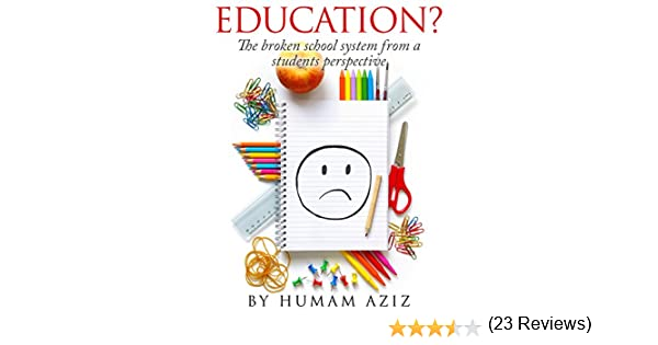 Amazon.com: Education?: The Broken School System from a Student's ...