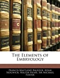 The Elements of Embryology, Francis Maitland Balfour and Adam Sedgwick, 1142949443