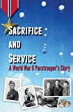 Sacrifice and Service : A World War II Paratrooper's Story, Dudik, Linda, 0985610808