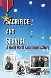 Sacrifice and Service : A World War II Paratrooper's Story, Dudik, Linda, 0985610808