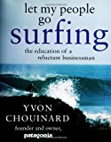 Let My People Go Surfing: The Education of a Reluctant Businessman by Chouinard, Yvon(October 6, 2005) Hardcover