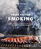 Thank You for Smoking: Fun and Fearless Recipes Cooked with a Whiff of