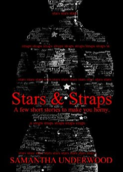 Stars & Straps: A Few Short Stories to Make You Horny by [Underwood, Samantha]