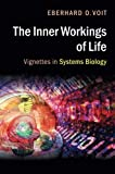 The Inner Workings of Life: Vignettes in Systems Biology
