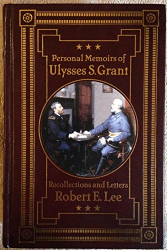 Personal Memoirs of Ulysses S. Grant;  Recollections and Letters of Robert E. Lee