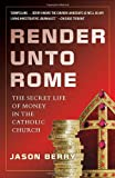 img - for Render Unto Rome: The Secret Life of Money in the Catholic Church book / textbook / text book