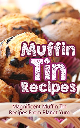 Muffin Tin Recipes: Magnificent Muffin Tin Recipes From Planet Yum by [Schultz, Martha]