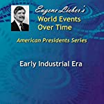 Early Industrial Era (American Presidents: World Events Over Time Collection) | Eugene Lieber