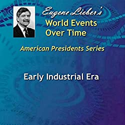 Early Industrial Era (American Presidents: World Events Over Time Collection)
