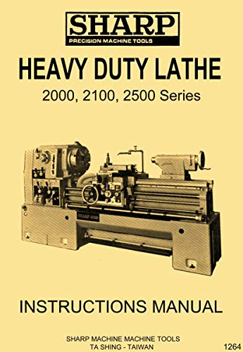 SHARP 2000, 2100, 2500 Series Heavy Duty Metal Lathes Owner's Operator's Manual 2000 Series Heavy Duty Manual