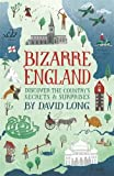 """Bizarre England Discover the Country's Secrets & Surprises"" av David Long"