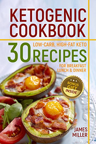 Ketogenic Cookbook: 30 Low-Carb, High-Fat Keto Recipes for Breakfast, Lunch  & Dinner