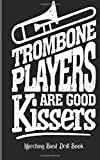 #1: Trombone Players Are Good Kissers - Marching Band Drill Book: 30 Sets
