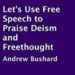 Let's Use Free Speech to Praise Deism and Freethought | Andrew Bushard