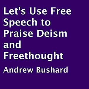 Let's Use Free Speech to Praise Deism and Freethought Audiobook