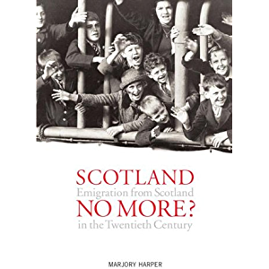 Scotland No More?: Emigration from Scotland in the Twentieth Century
