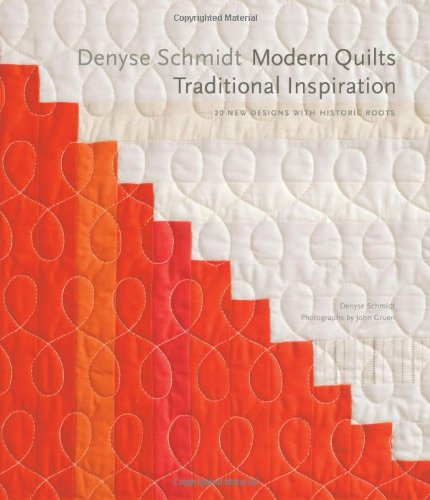 Denyse Schmidt Quilts - Denyse Schmidt: Modern Quilts, Traditional Inspiration: 20 New Designs with Historic Roots (Stc Craft / Melanie Falick Book)