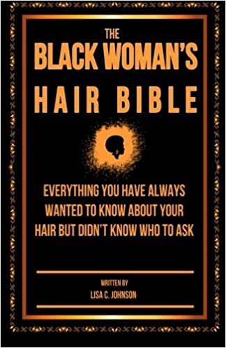 Book The Black Woman's Hair Bible: Everything You Have Always Wanted To Know About Your Hair But Didn't Know Who To Ask by Lisa C Johnson (2014-02-16)