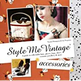 Style Me Vintage: Accessories: A guide to collectable hats, gloves, bags, shoes, costume jewellery & more