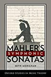 Mahler's Symphonic Sonatas (Oxford Studies in Music Theory)