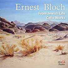 Bloch: Cello Works - From Jewish Life, Nigun, Meditation Hebraïque, Voice in the Wilderness, Visions & Prophecies, Suite