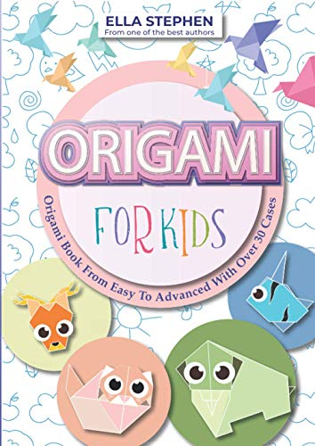 Origami For Kids - Origami Book From Easy To Advanced With Over 30 Cases Paperback – August 5, 2019